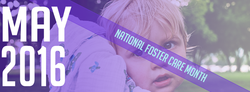 May 2016 is National Foster Care Month